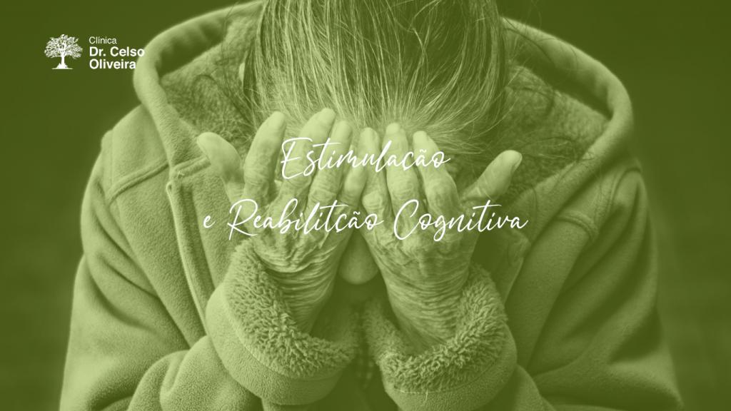 Estimulação e Reabilitação Cognitiva